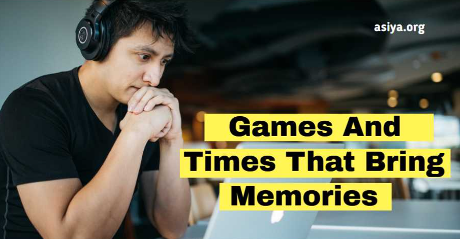 Games And Times That Brings Memories